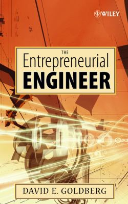 The Entrepreneurial Engineer: Personal, Interpersonal, and Organizational Skills for Engineers in a World of Opportunity 9780470007235