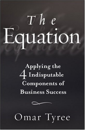 The Equation: Applying the 4 Indisputable Components of Business Success 9780470343807