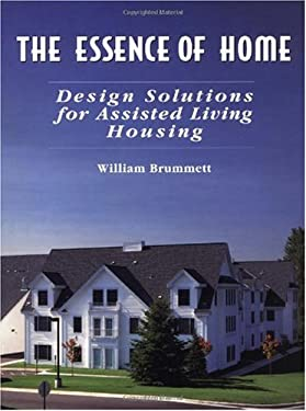 The Essence of Home: Design Solutions for Assisted Living Housing 9780471287551