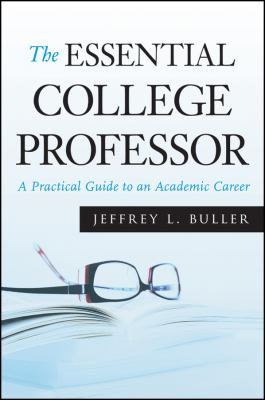 The Essential College Professor: A Practical Guide to an Academic Career 9780470373736