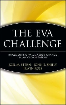 The Eva Challenge: Implementing Value-Added Change in an Organization 9780471405559