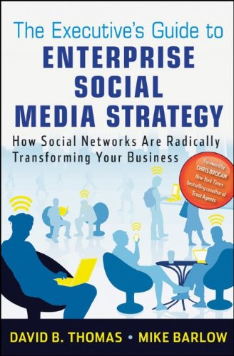 The Executive's Guide to Enterprise Social Media Strategy: How Social Networks Are Radically Transforming Your Business 9780470886021