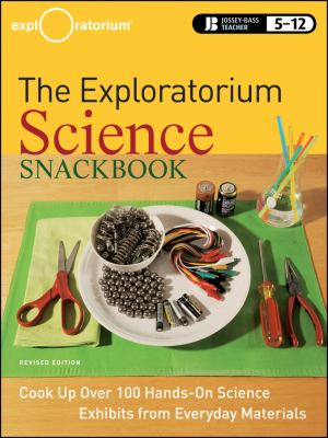 The Exploratorium Science Snackbook: Cook Up Over 100 Hands-On Science Exhibits from Everyday Materials 9780470481868