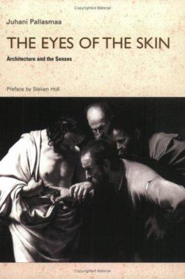 The Eyes of the Skin: Architecture and the Senses 9780470015780