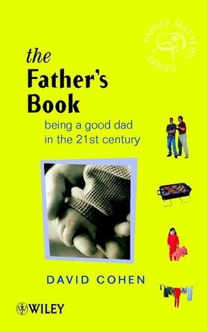 The Father's Book: Being a Good Dad in the 21st Century 9780470841334