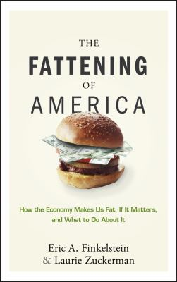 The Fattening of America: How the Economy Makes Us Fat, If It Matters, and What to Do about It 9780470124666