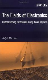 The Fields of Electronics: Understanding Electronics Using Basic Physics