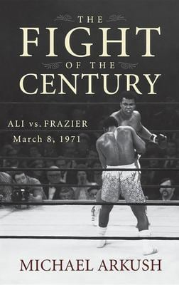 The Fight of the Century: Ali Vs. Frazier March 8, 1971 9780470056424