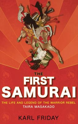 The First Samurai: The Life and Legend of the Warrior Rebel, Taira Masakado 9780471760825