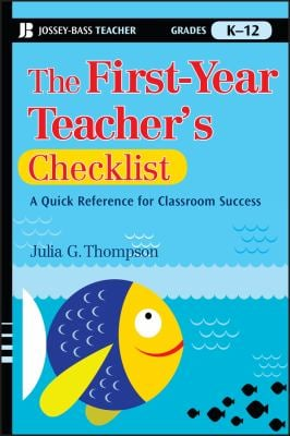 The First-Year Teacher's Checklist: A Quick Reference for Classroom Success 9780470390047