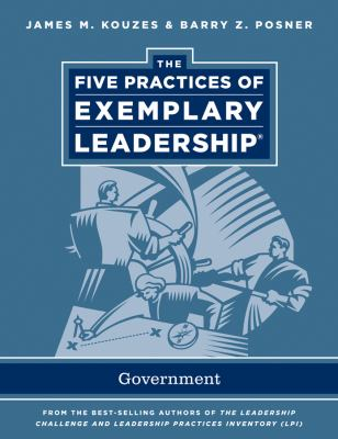 The Five Practices of Exemplary Leadership: Government 9780470907313