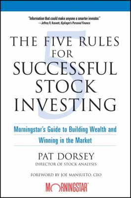 The Five Rules for Successful Stock Investing: Morningstar's Guide to Building Wealth and Winning in the Market 9780471686170