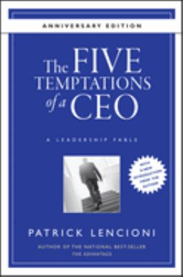 The Five Temptations of a CEO: A Leadership Fable 9780470267585