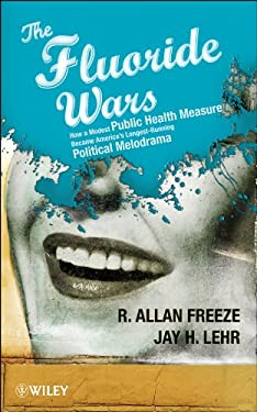 The Fluoride Wars: How a Modest Public Health Measure Became America's Longest Running Political Melodrama 9780470448335