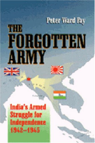 The Forgotten Army: India's Armed Struggle for Independence 1942-1945