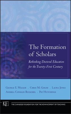 The Formation of Scholars: Rethinking Doctoral Education for the Twenty-First Century 9780470197431