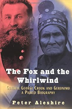 The Fox and the Whirlwind: General George Crook and Geronimo, a Paired Biography 9780471325758