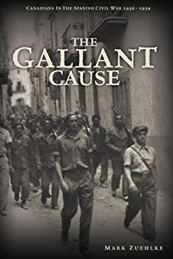 The Gallant Cause: Canadians in the Spanish Civil War 1936-1939 9780470839263