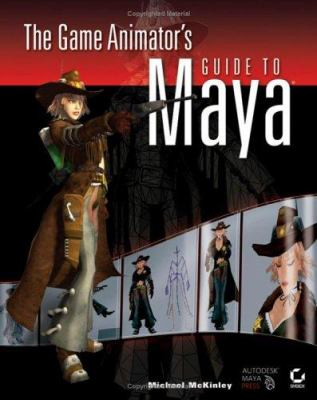 The Game Animator's Guide to Maya [With CDROM]