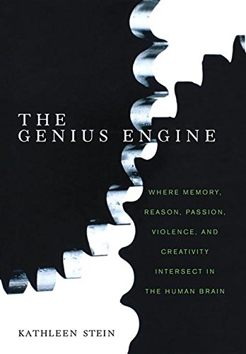 The Genius Engine: Where Memory, Reason, Passion, Violence, and Creativity Intersect in the Human Brain 9780471262398