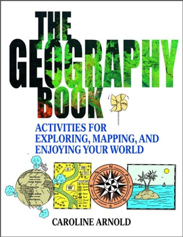 The Geography Book: Activities for Exploring, Mapping, and Enjoying Your World 9780471412366