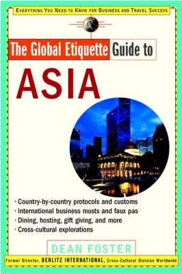 The Global Etiquette Guide to Asia: Everything You Need to Know for Business and Travel Success 9780471369493