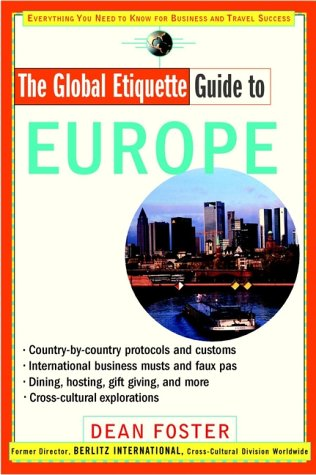 The Global Etiquette Guide to Europe: Everything You Need to Know for Business and Travel Success 9780471318668