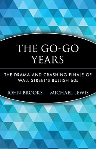 The Go-Go Years: The Drama and Crashing Finale of Wall Street's Bullish 60s 9780471357544