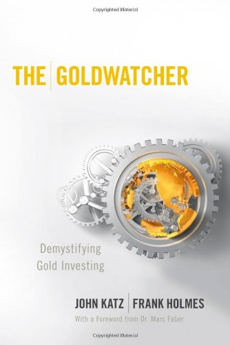 The Goldwatcher: Demystifying Gold Investing 9780470724262