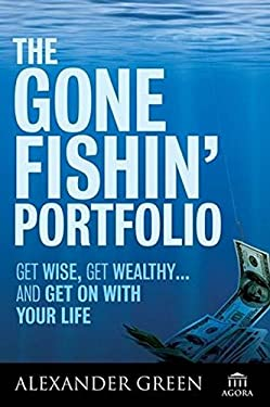 The Gone Fishin' Portfolio: Get Wise, Get Wealthy--And Get on with Your Life 9780470112670