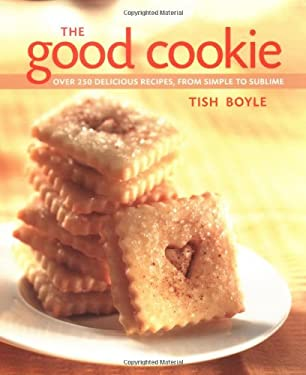 The Good Cookie: Over 250 Delicious Recipes from Simple to Sublime 9780471387916