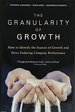 The Granularity of Growth: How to Identify the Sources of Growth and Drive Enduring Company Performance 9780470270202