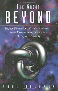 The Great Beyond: Higher Dimensions, Parallel Universes and the Extraordinary Search for a Theory of Everything 9780471465959
