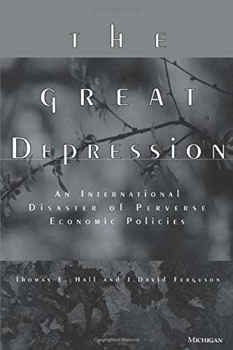 The Great Depression: An International Disaster of Perverse Economic Policies 9780472066674