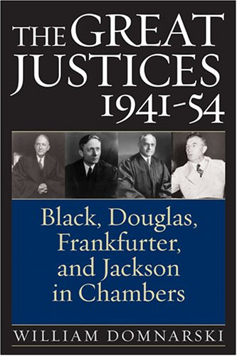 The Great Justices, 1941-54: Black, Douglas, Frankfurter, and Jackson in Chambers 9780472115365
