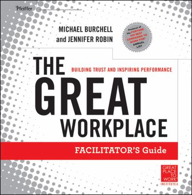The Great Workplace: Building Trust and Inspiring Performance Facilitators Guide 9780470598351