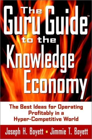 The Guru Guide to the Knowledge Economy: The Best Ideas for Operating Profitably in a Hyper-Competitive World 9780471390855