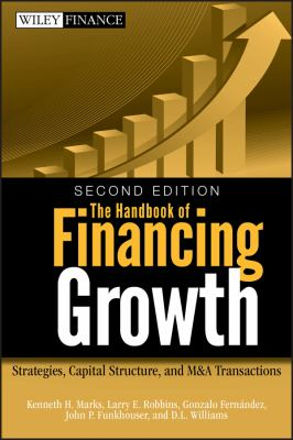 The Handbook of Financing Growth: Strategies, Capital Structure, and M&A Transactions 9780470390153