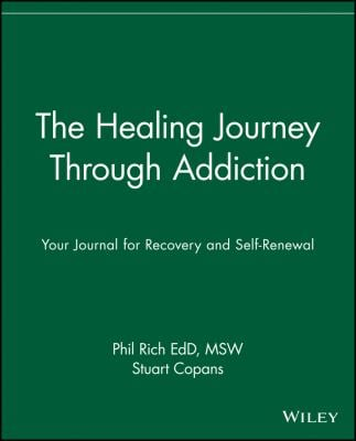 The Healing Journey Through Addiction: Your Journal for Recovery and Self-Renewal 9780471382096