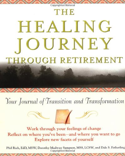 The Healing Journey Through Retirement: Your Journal of Transition and Transformation 9780471326939