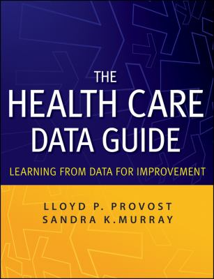 The Health Care Data Guide: Learning from Data for Improvement 9780470902585