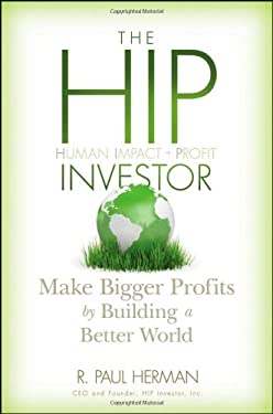 The HIP Investor: Make Bigger Profits by Building a Better World