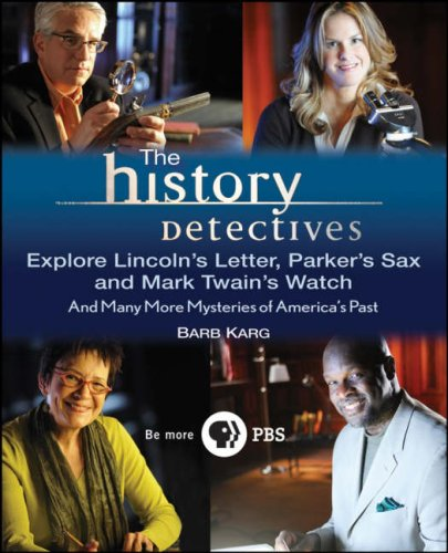 The History Detectives Explore Lincoln's Letter, Parker's Sax and Mark Twain's Watch: And Many More Mysteries of America's Past 9780470190630