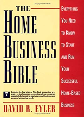 The Home Business Bible: Everything You Need to Know to Start and Run Your Successful Home-Based Business 9780471595786
