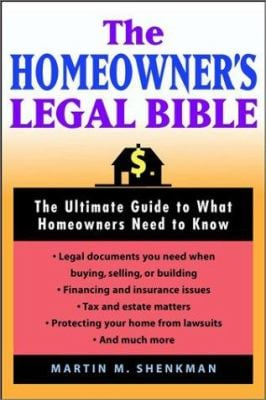The Homeowners' Legal Bible: The Ultimate Guide to What Homeowners Need to Know 9780471214571