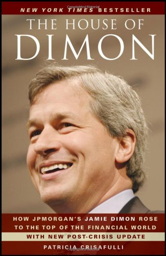 The House of Dimon: How JPMorgan's Jamie Dimon Rose to the Top of the Financial World 9780470924693