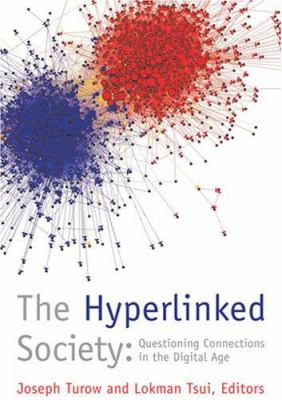 The Hyperlinked Society: Questioning Connections in the Digital Age 9780472050437