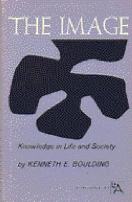 The Image: Knowledge in Life and Society