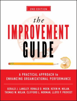 The Improvement Guide: A Practical Approach to Enhancing Organizational Performance 9780470192412