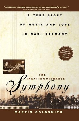 The Inextinguishable Symphony: A True Story of Music and Love in Nazi Germany 9780471078647
